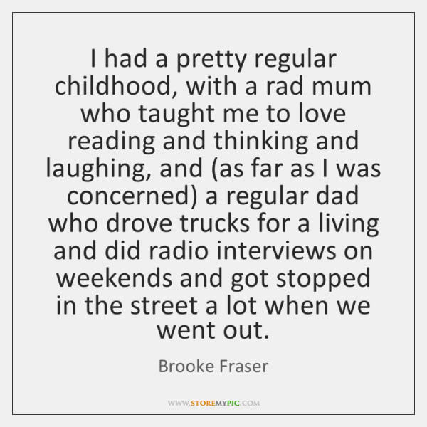 I had a pretty regular childhood, with a rad mum who taught ...