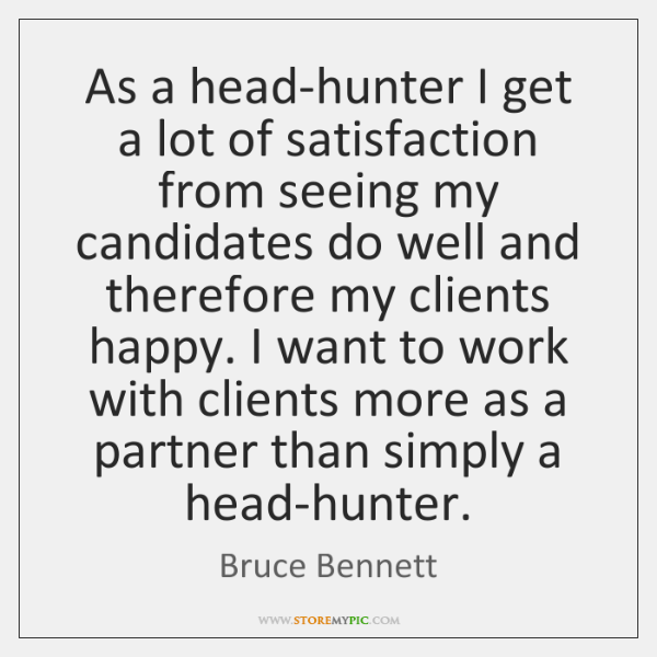 As a head-hunter I get a lot of satisfaction from seeing my ...