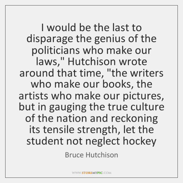 I would be the last to disparage the genius of the politicians ...