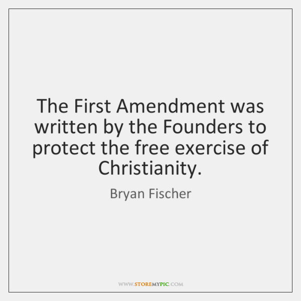 The First Amendment was written by the Founders to protect the free ...