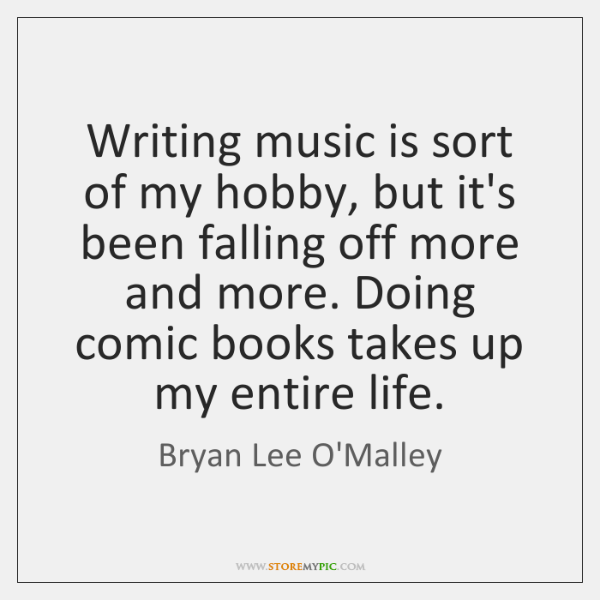 Writing music is sort of my hobby, but it's been falling off ...