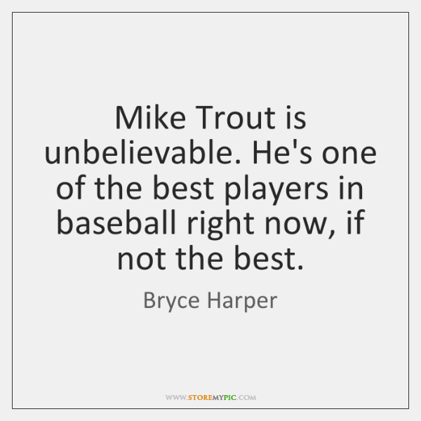 Mike Trout is unbelievable. He's one of the best players in baseball ...