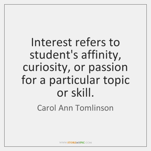 Interest refers to student's affinity, curiosity, or passion for a particular topic ...
