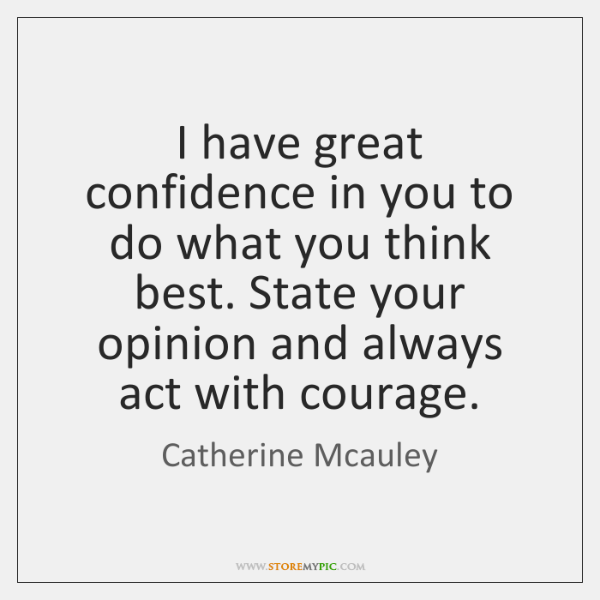 I have great confidence in you to do what you think best. ...