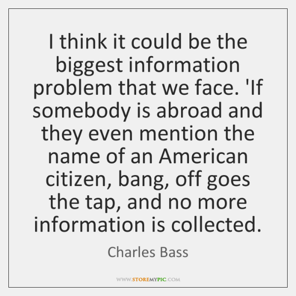 I think it could be the biggest information problem that we face. ...