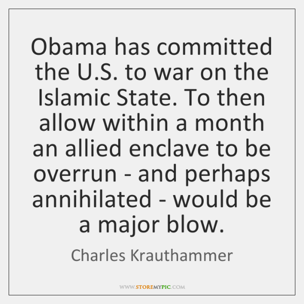 Obama has committed the U.S. to war on the Islamic State. ...