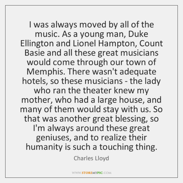 I was always moved by all of the music. As a young ...