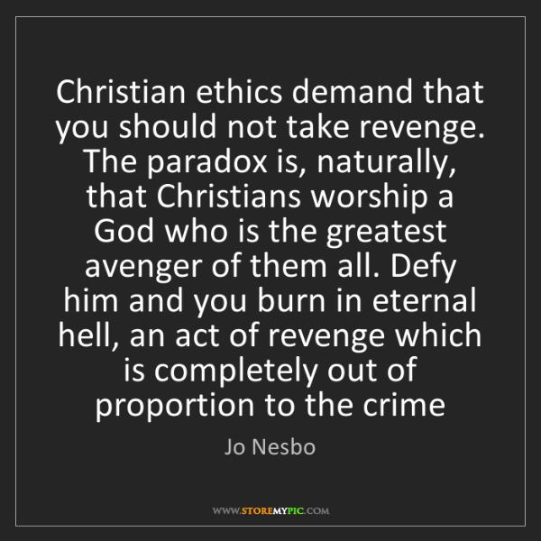 Jo Nesbo: Christian ethics demand that you should not take revenge....