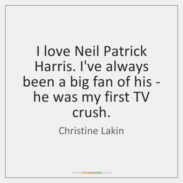I love Neil Patrick Harris. I've always been a big fan of ...