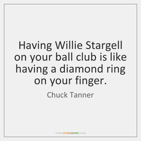Having Willie Stargell on your ball club is like having a diamond ...