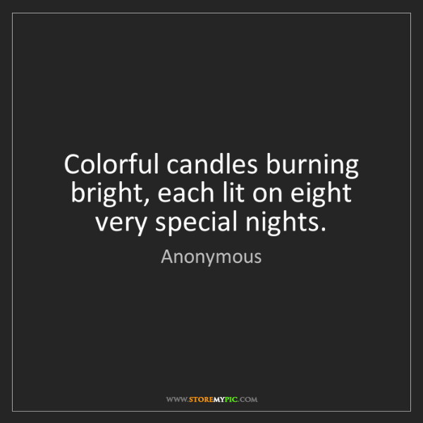 Anonymous: Colorful candles burning bright, each lit on eight very...