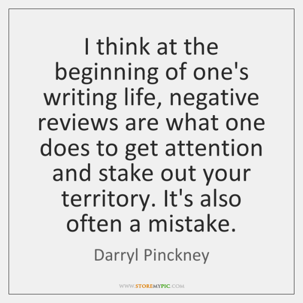I think at the beginning of one's writing life, negative reviews are ...