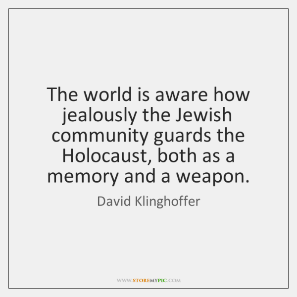 The world is aware how jealously the Jewish community guards the Holocaust, ...