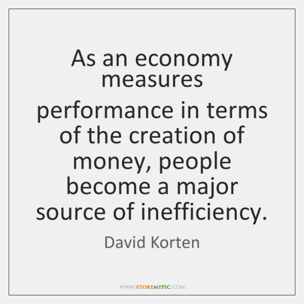As an economy measures performance in terms of the creation of money, ...