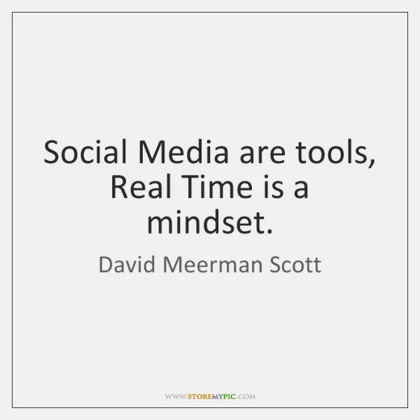 Social Media are tools, Real Time is a mindset.