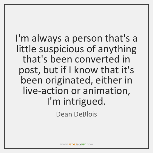 I'm always a person that's a little suspicious of anything that's been ...