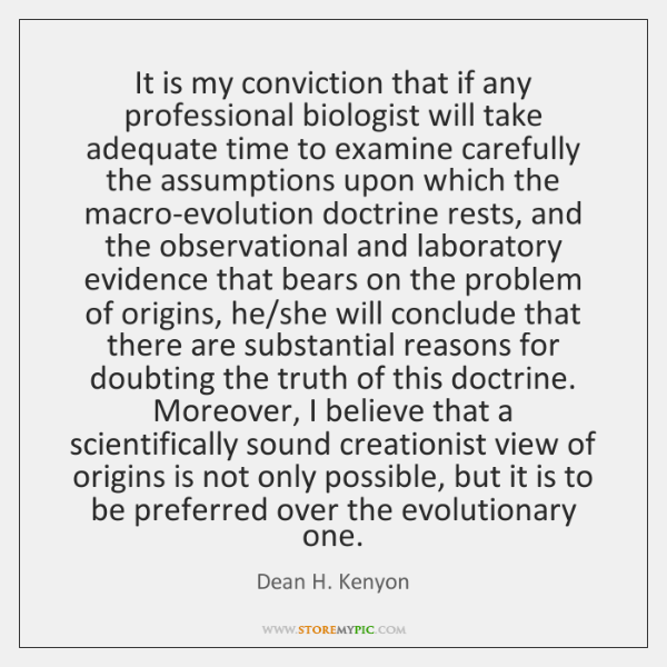 It is my conviction that if any professional biologist will take adequate ...
