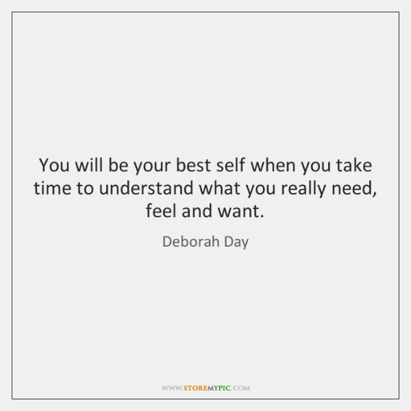 You will be your best self when you take time to understand ...