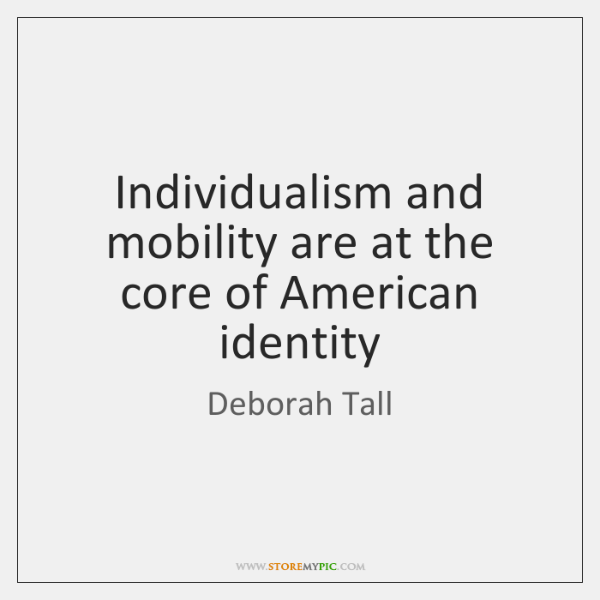Individualism and mobility are at the core of American identity