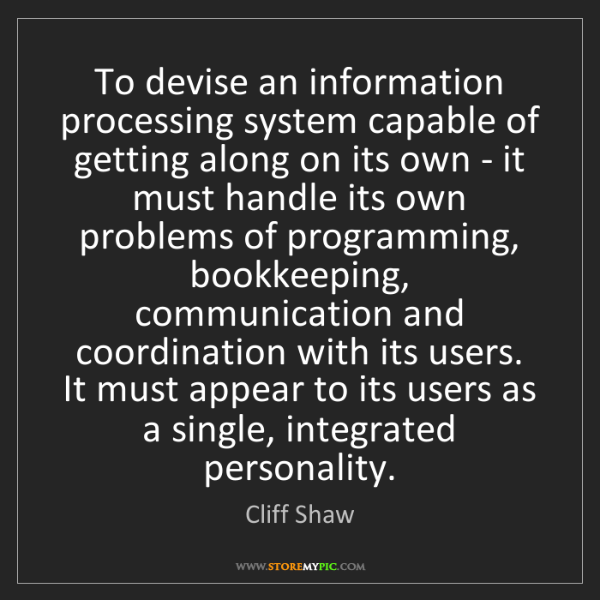 Cliff Shaw: To devise an information processing system capable of...