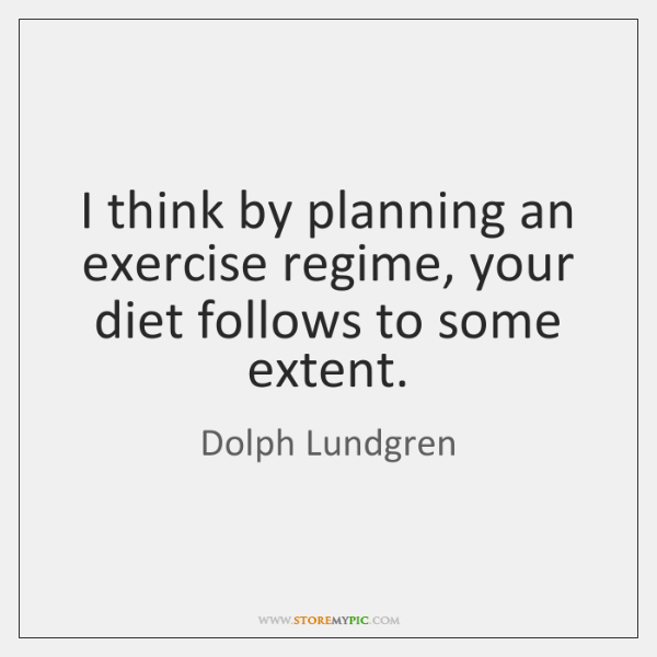 I think by planning an exercise regime, your diet follows to some ...