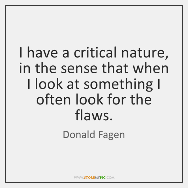 I have a critical nature, in the sense that when I look ...