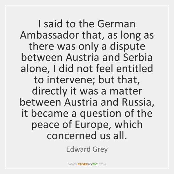 I said to the German Ambassador that, as long as there was ...