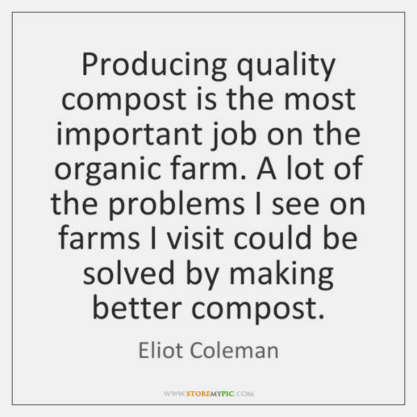 Producing quality compost is the most important job on the organic farm. ...