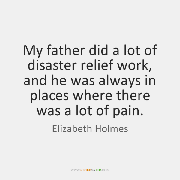 My father did a lot of disaster relief work, and he was ...