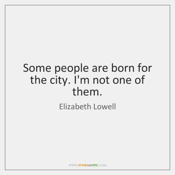 Some people are born for the city. I'm not one of them.