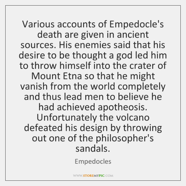 Various accounts of Empedocle's death are given in ancient sources. His enemies ...