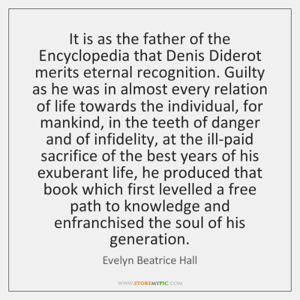 It is as the father of the Encyclopedia that Denis Diderot merits ...