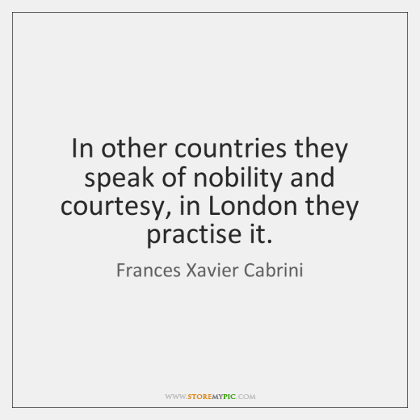 In other countries they speak of nobility and courtesy, in London they ...