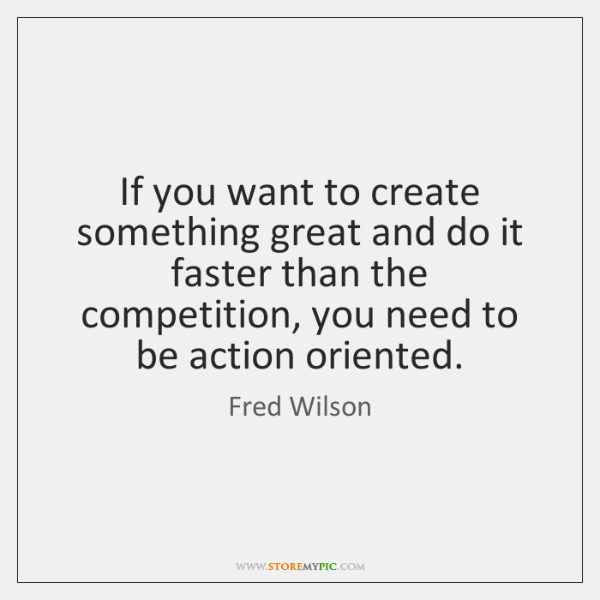 If you want to create something great and do it faster than ...