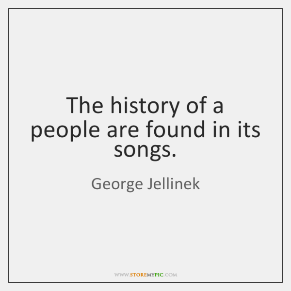 The history of a people are found in its songs.
