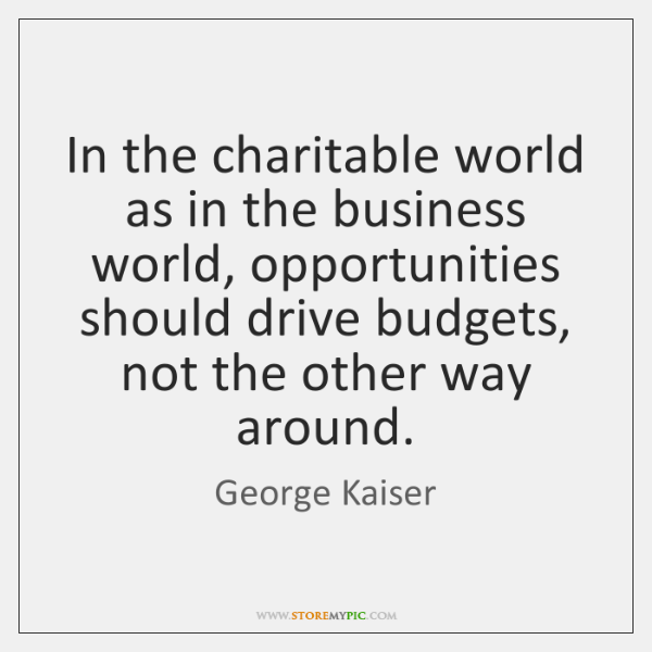 In the charitable world as in the business world, opportunities should drive ...