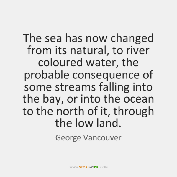 The sea has now changed from its natural, to river coloured water, ...
