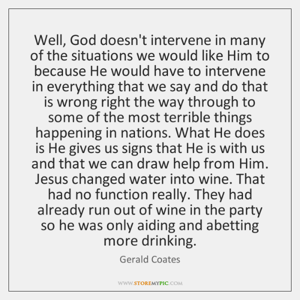Well, God doesn't intervene in many of the situations we would like ...
