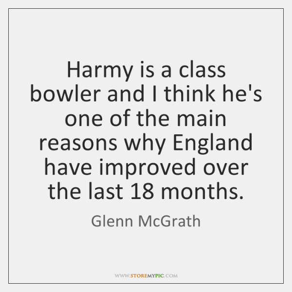 Harmy is a class bowler and I think he's one of the ...