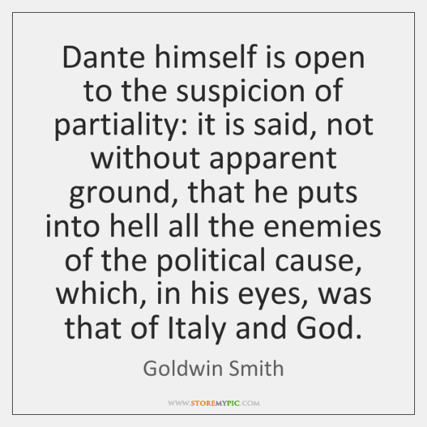 Dante himself is open to the suspicion of partiality: it is said, ...