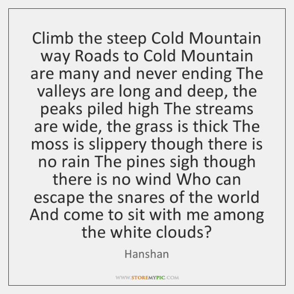 Climb the steep Cold Mountain way Roads to Cold Mountain are many ...