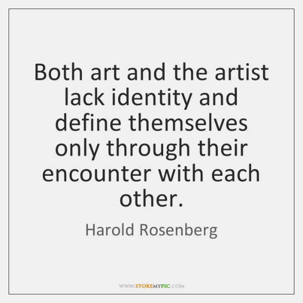 Both art and the artist lack identity and define themselves only through ...