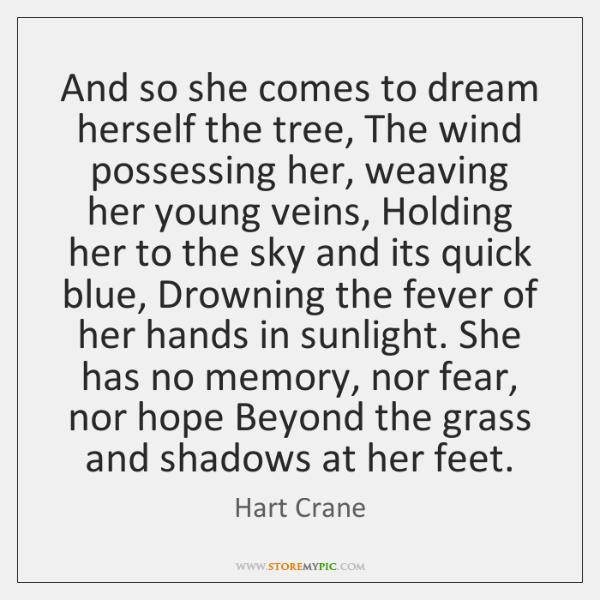And so she comes to dream herself the tree, The wind possessing ...