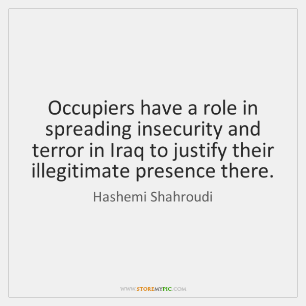 Occupiers have a role in spreading insecurity and terror in Iraq to ...