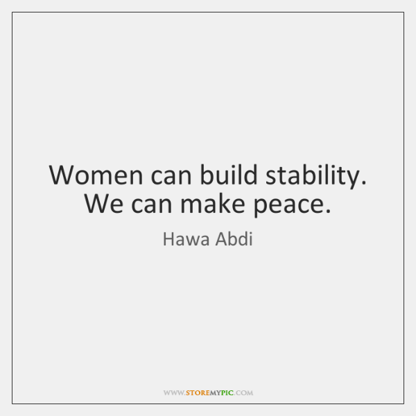 Women can build stability. We can make peace.