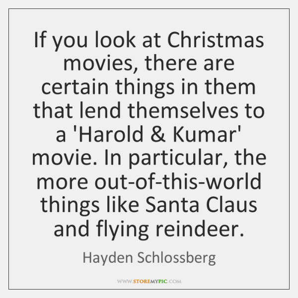 If you look at Christmas movies, there are certain things in them ...