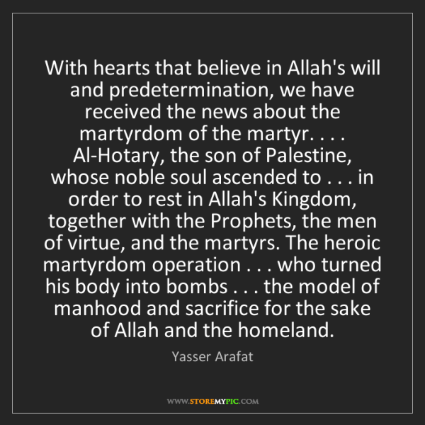 Yasser Arafat: With hearts that believe in Allah's will and predetermination,...