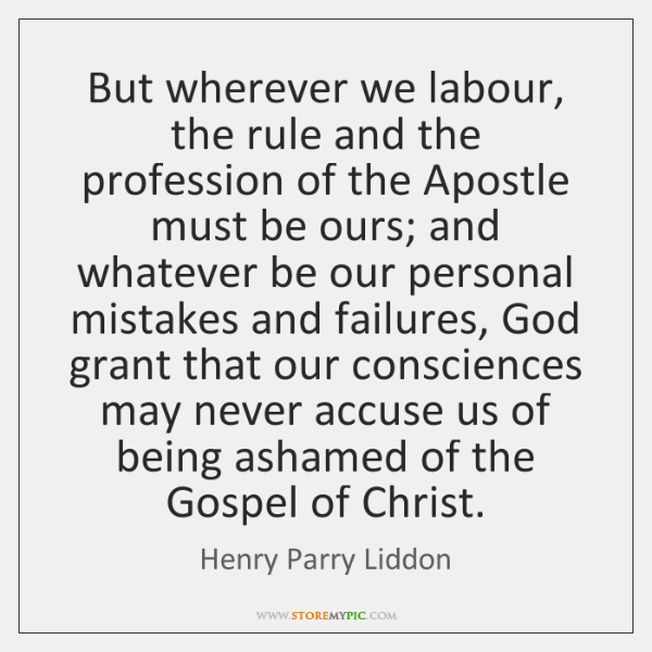 But wherever we labour, the rule and the profession of the Apostle ...