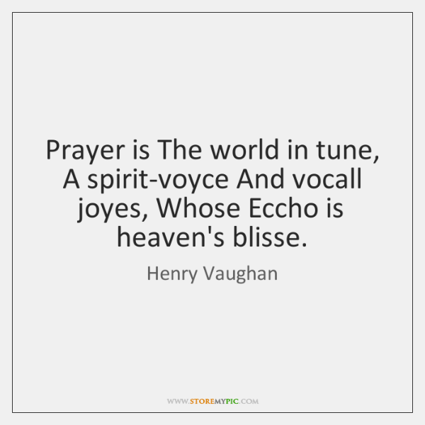 Prayer is The world in tune, A spirit-voyce And vocall joyes, Whose ...