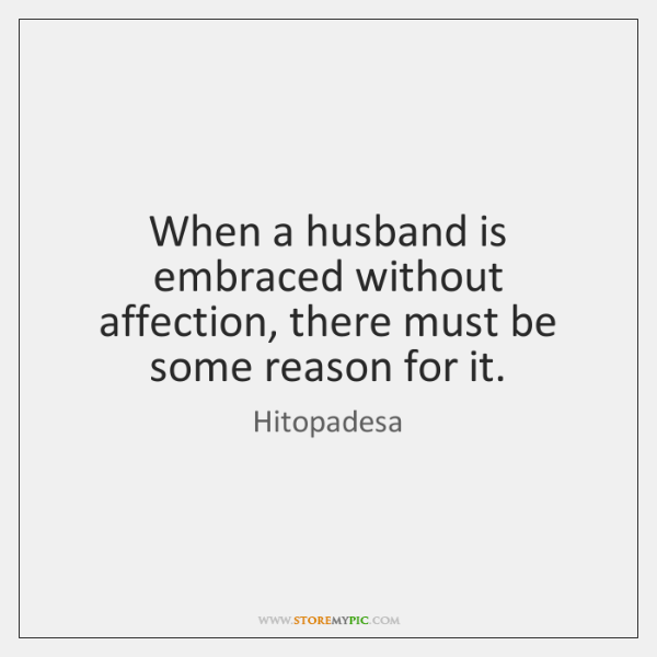 When a husband is embraced without affection, there must be some reason ...